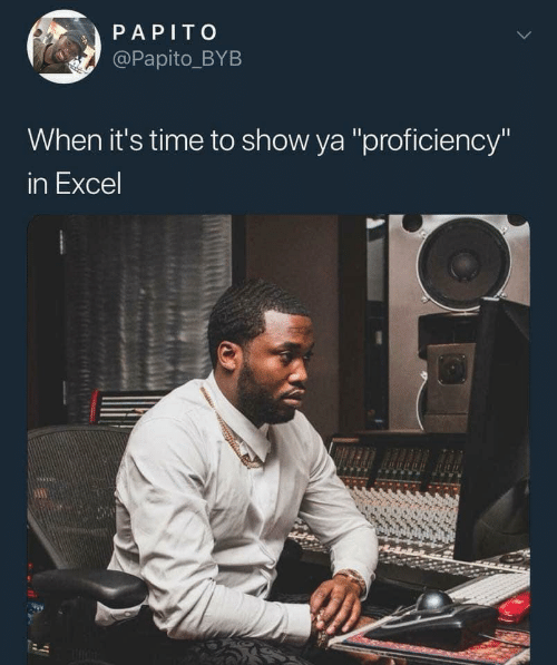 "Excel, Time, and Show: PAPITO  @Papito_BYB  When it's time to show ya ""proficiency""  in Excel  DHAE"