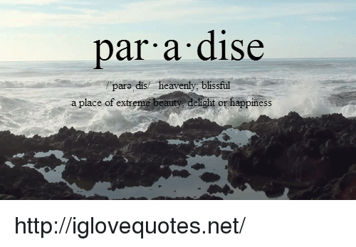 Http, Happiness, and Net: par a dise  pare dis/  heavenly, blissful  a place of extr  or happiness http://iglovequotes.net/