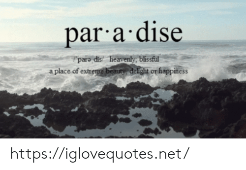 delight: par a dise  paro dis heavenly blissful  a place of extreme beauty delight or happiness https://iglovequotes.net/