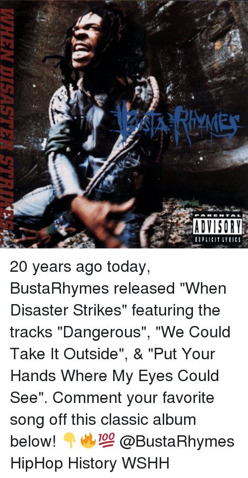 """Memes, Parental Advisory, and Wshh: PARENTAL  ADVISORY 20 years ago today, BustaRhymes released """"When Disaster Strikes"""" featuring the tracks """"Dangerous"""", """"We Could Take It Outside"""", & """"Put Your Hands Where My Eyes Could See"""". Comment your favorite song off this classic album below! 👇🔥💯 @BustaRhymes HipHop History WSHH"""