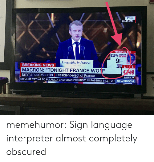 """Campaigner: Paris  10:40 PM  TONIGHT ON C N  ANTHONY BOURDAIN  PARTS UNKNOWN  Ensemble, la France!  ET  BREAKING NEWS  MACRON: """"TONIGHT FRANCE WONI""""  Emmanuel Macron 