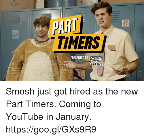 Dank, Party, and 🤖: PARTI  TiMERS  PRESENTED BY Schick.  HYDRO Smosh just got hired as the new Part Timers. Coming to YouTube in January. https://goo.gl/GXs9R9