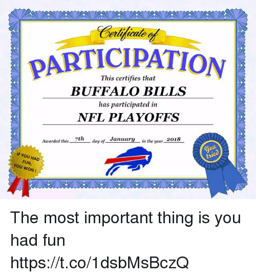 Nfl, NFL Playoffs, and Tom Brady: PARTICIPATION  This certifies that  BUFFALO BILLS  has participated in  NFL PLAYOFFS  lay of_ Janyin the year2  Awarded tlhis 7th  IF YOU HAD  FUN,  YOU WON! The most important thing is you had fun https://t.co/1dsbMsBczQ