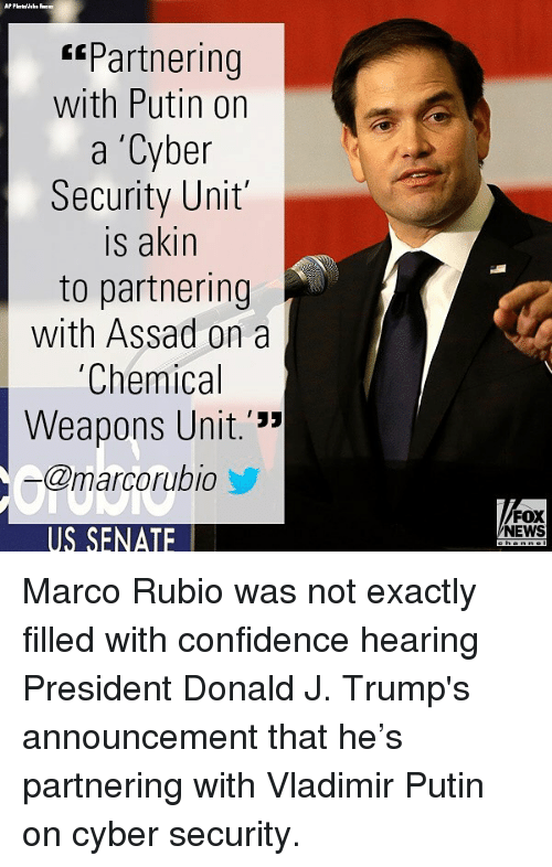 """Akinators: Partnering  with Putin on  a 'Cyber  Security Unit  is akin  to partnering  with Assad on a  Chemical  Weapons Unit.'""""  @marcorubio  FOX  NEWS  US SENATE Marco Rubio was not exactly filled with confidence hearing President Donald J. Trump's announcement that he's partnering with Vladimir Putin on cyber security."""