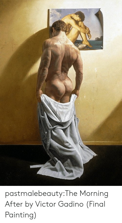 Tumblr, Blog, and Com: pastmalebeauty:The Morning After by Victor Gadino (Final Painting)