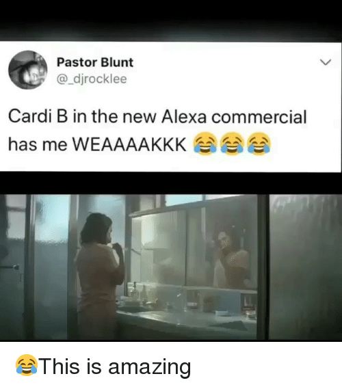 Memes, Amazing, and Cardi B: Pastor Blunt  @_djrocklee  Cardi B in the new Alexa commercial  has me WEAAAAKKK 😂This is amazing