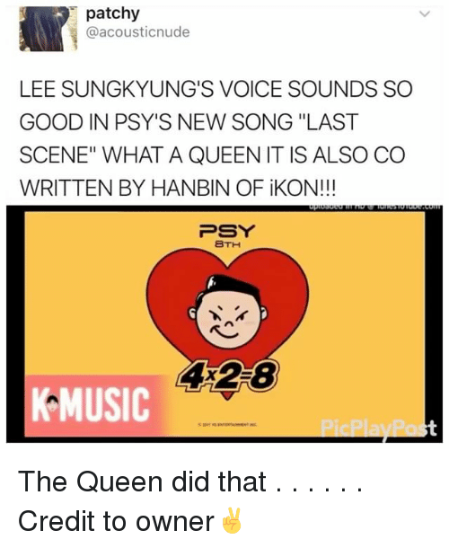 """Memes, Music, and Queen: patchy  acousticnude  LEE SUNGKYUNG'S VOICE SOUNDS SO  GOOD IN PSY'S NEW SONG """"LAST  SCENE"""" WHAT A QUEEN IT IS ALSO CO  WRITTEN BY HANBIN OF iKON!  PSY  BTH  4 28  MUSIC The Queen did that . . . . . . Credit to owner✌"""
