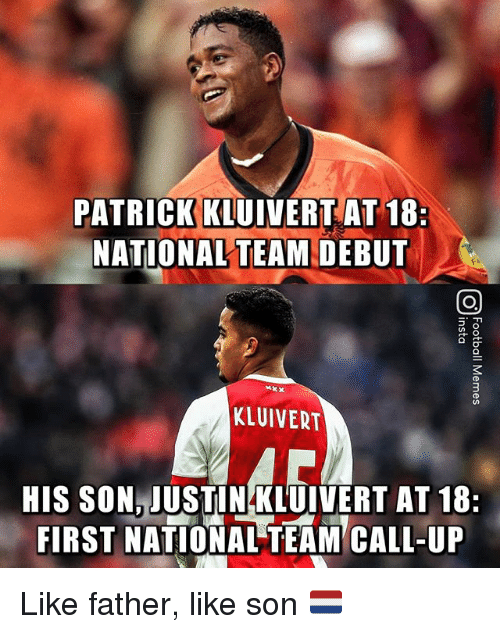 Memes, 🤖, and Team: PATRICK KLUIVERT AT 18:  NATIONAL TEAM DEBUT  KLUIVERT  HIS SON JUSTINKLUIVERT AT 18:  FIRST NATIONAL TEAM CALL-UP Like father, like son 🇳🇱