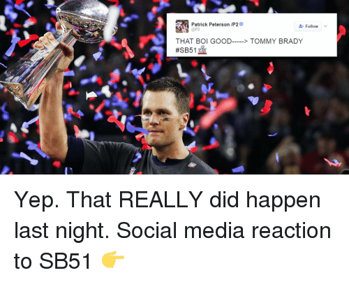 tommys: Patrick Peterson /P2  Follow  THAT BOI GOOD  TOMMY BRADY  Yep. That REALLY did happen last night. Social media reaction to SB51 👉