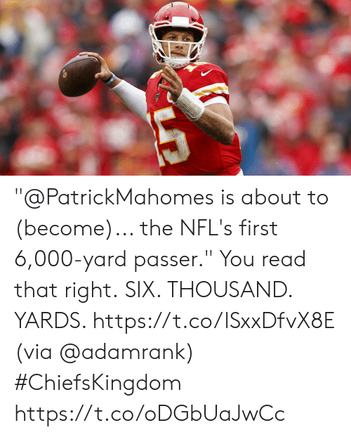 "Memes, 🤖, and Via: ""@PatrickMahomes is about to (become)... the NFL's first 6,000-yard passer.""  You read that right. SIX. THOUSAND. YARDS. https://t.co/lSxxDfvX8E (via @adamrank) #ChiefsKingdom https://t.co/oDGbUaJwCc"