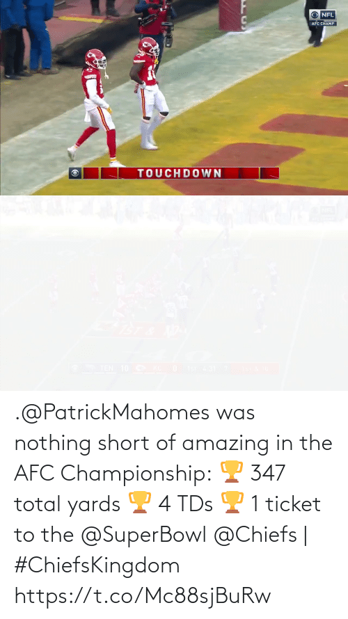 Afc Championship: .@PatrickMahomes was nothing short of amazing in the AFC Championship: 🏆 347 total yards  🏆 4 TDs  🏆 1 ticket to the @SuperBowl   @Chiefs | #ChiefsKingdom https://t.co/Mc88sjBuRw