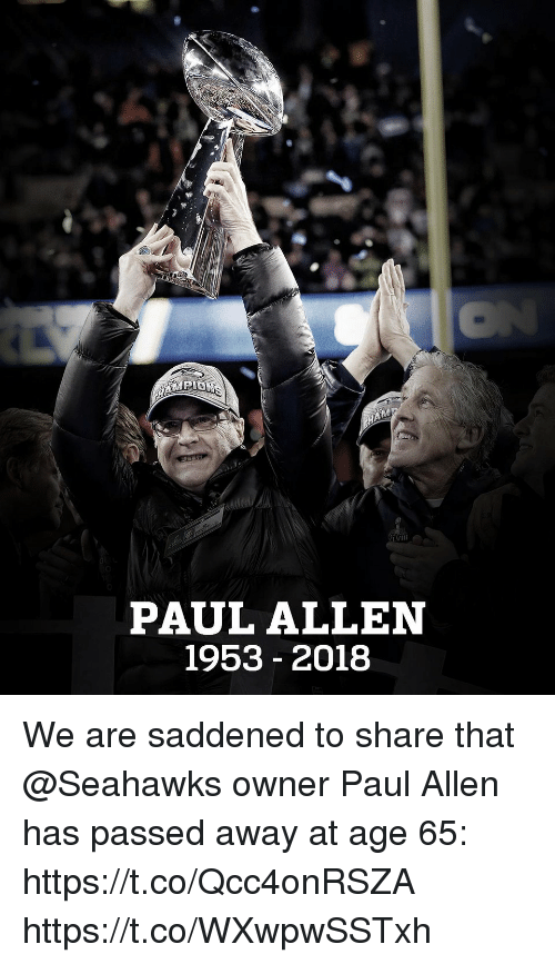 Memes, Seahawks, and Paul Allen: PAUL ALLEN  1953- 2018 We are saddened to share that @Seahawks owner Paul Allen has passed away at age 65: https://t.co/Qcc4onRSZA https://t.co/WXwpwSSTxh