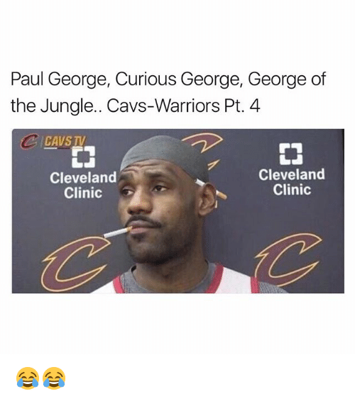Cavs, Funny, and Paul George: Paul George, Curious George, George of  the Jungle.. Cavs-Warriors Pt.4  CAVS TV  Cleveland  Clinic  Cleveland  Clinic 😂😂