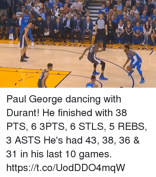 Dancing, Memes, and Paul George: Paul George dancing with Durant! He finished with 38 PTS, 6 3PTS, 6 STLS, 5 REBS, 3 ASTS He's had 43, 38, 36 & 31 in his last 10 games. https://t.co/UodDDO4mqW