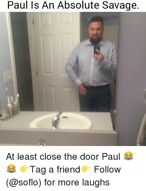 Soflo: Paul Is An Absolute Savage At least close the door Paul 😂😂 👉Tag a friend👉 Follow (@soflo) for more laughs