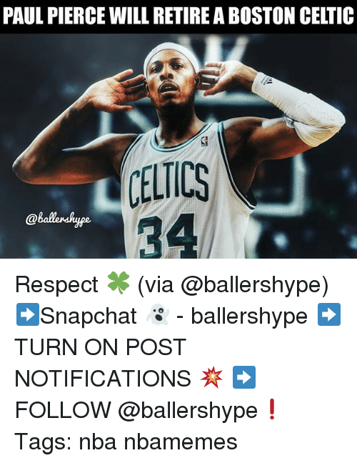 Boston Celtics: PAUL PIERCE WILL RETIRE A BOSTON CELTIC  CELTICS  34  @ballorhyge Respect 🍀 (via @ballershype) ➡Snapchat 👻 - ballershype ➡TURN ON POST NOTIFICATIONS 💥 ➡ FOLLOW @ballershype❗ Tags: nba nbamemes