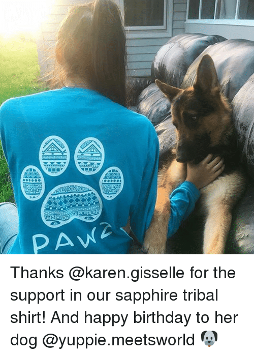 Birthday, Memes, and Happy Birthday: PAW Thanks @karen.gisselle for the support in our sapphire tribal shirt! And happy birthday to her dog @yuppie.meetsworld 🐶