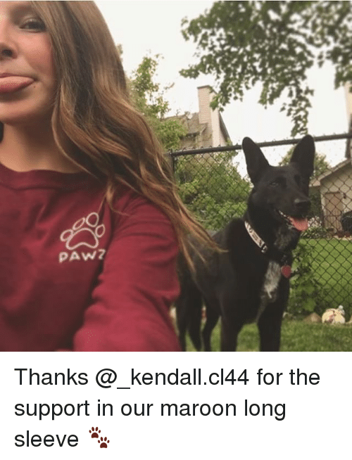 pawe: PAW? Thanks @_kendall.cl44 for the support in our maroon long sleeve 🐾