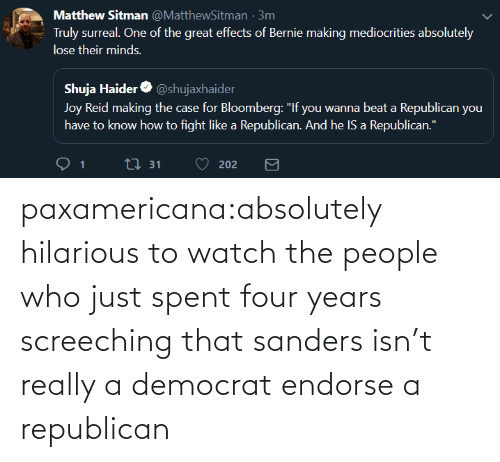 republican: paxamericana:absolutely hilarious to watch the people who just spent four years screeching that sanders isn't really a democrat endorse a republican