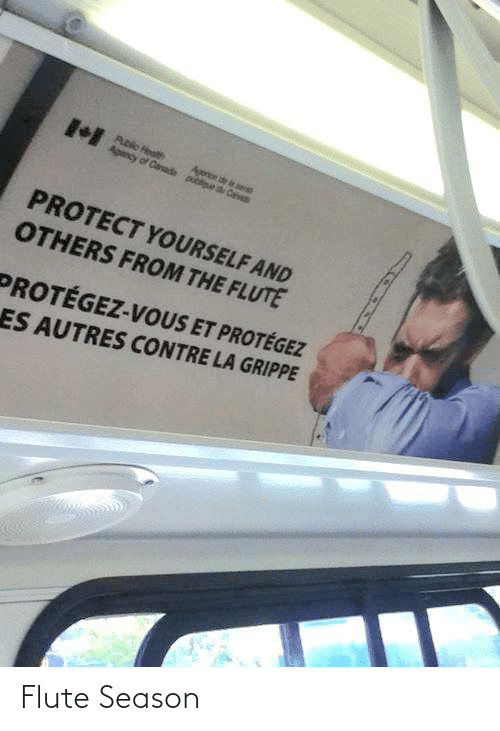 La: Pblo Health  ny of Casade p  Apon de e  Ca  PROTECT YOURSELF AND  OTHERS FROM THE FLUTE  PROTÉGEZ-VOUS ET PROTÉGEZ  ES AUTRES CONTRE LA GRIPPE Flute Season