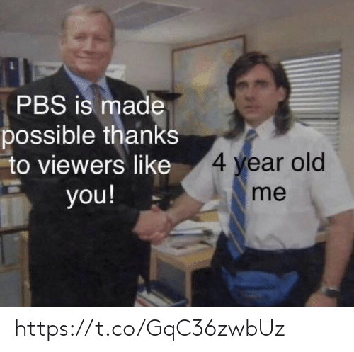 Memes, Old, and 🤖: PBS is made  possible thanks  to viewers like  4 year old  you!  me https://t.co/GqC36zwbUz