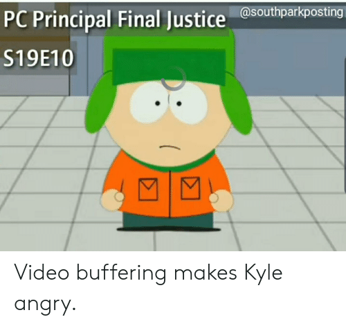 Pc Principal: PC Principal Final Justicesouthparkposting  S19E10 Video buffering makes Kyle angry.