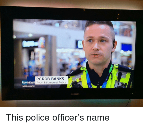 Avon: PC ROB BANKS  Avon & Somerset Police  ibv NEWS  WEST COUNTRY  PHILIPS This police officer's name