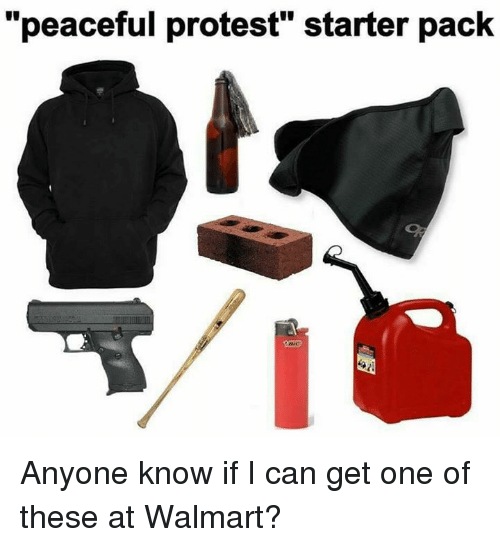 """peaceful protest: """"peaceful protest"""" starter pack Anyone know if I can get one of these at Walmart?"""