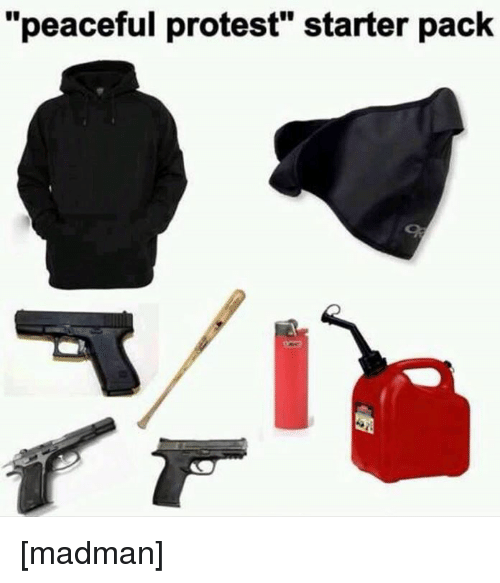 """peaceful protest: """"peaceful protest"""" starter pack [madman]"""