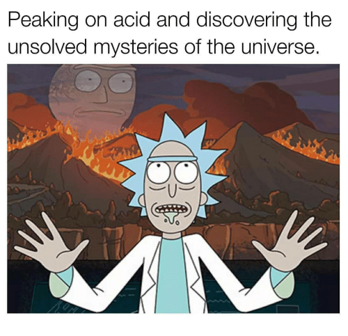 Unsolved Mysteries, Acid, and Universe: Peaking on acid and discovering the  unsolved mysteries of the universe.