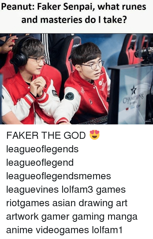 Senpais: Peanut: Faker Senpai, what runes  and masteries do I take? FAKER THE GOD 😍 leagueoflegends leagueoflegend leagueoflegendsmemes leaguevines lolfam3 games riotgames asian drawing art artwork gamer gaming manga anime videogames lolfam1