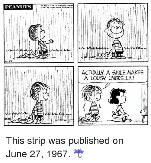 lousy: PEANUTS  6-22  Reg  31967 by United feature Srndcowe, Inc.  ACTUALLY A SMILE MAKES  A LOUSY UMBRELLA! This strip was published on June 27, 1967. ☔️