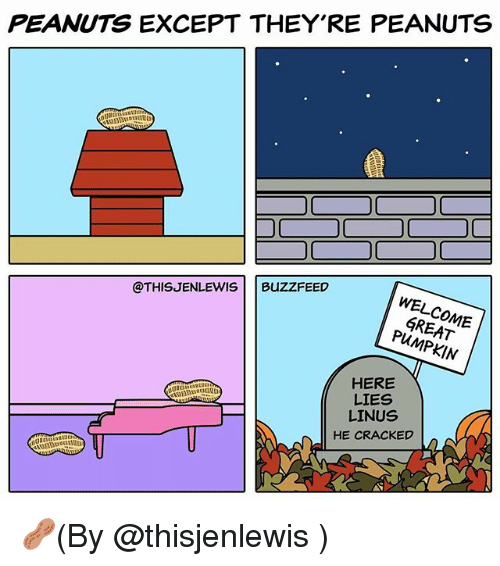 linus: PEANUTS EXCEPT THEY'RE PEANUTS  @THISJENLEWIS  BUZZFEED  GREAT  HERE  LIES  LINUS  HE CRACKED 🥜(By @thisjenlewis )