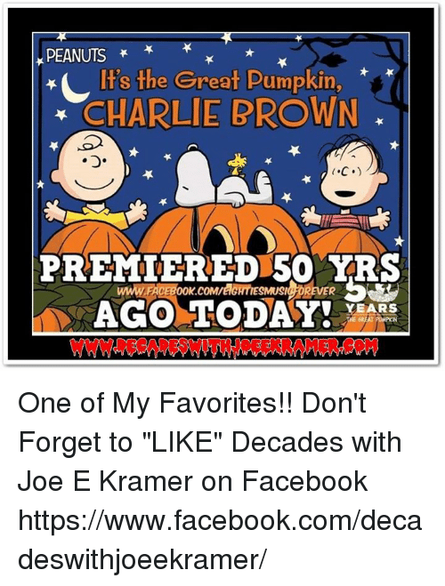 "Charlie, Facebook, and Memes: PEANUTS  t's the Great Pumpkin,  CHARLIE BROWN  C.)  PREMIERED 50 YRS  ICFOREVER  YEARS One of My Favorites!!  Don't Forget to ""LIKE"" Decades with Joe E Kramer on Facebook https://www.facebook.com/decadeswithjoeekramer/"