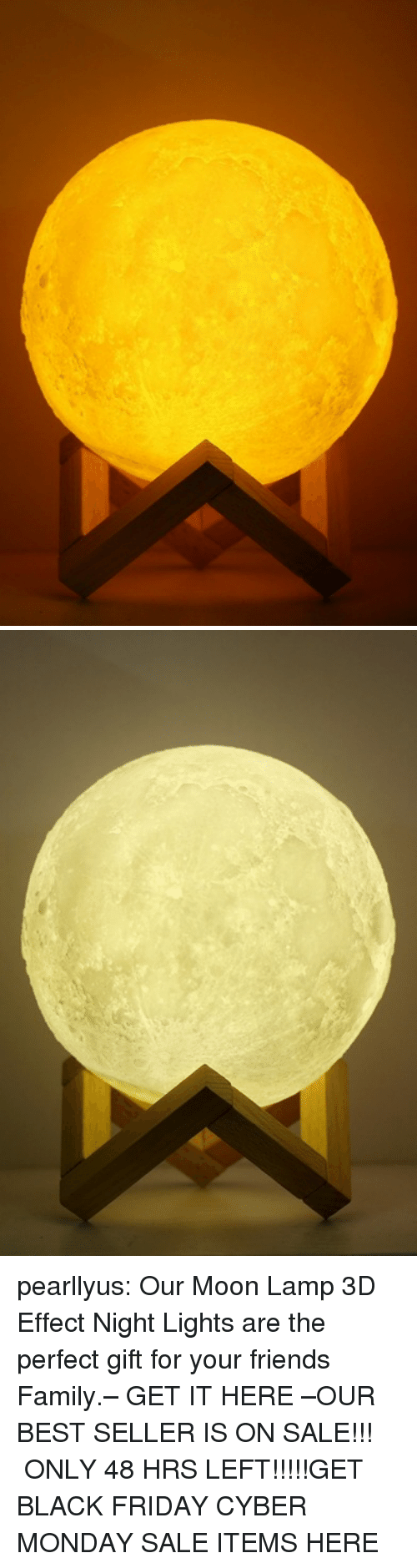 Black Friday, Family, and Friday: pearllyus:  Our Moon Lamp 3D Effect Night Lights are the perfect gift for your friends  Family.– GET IT HERE –OUR BEST SELLER IS ON SALE!!! ONLY 48 HRS LEFT!!!!!GET BLACK FRIDAY CYBER MONDAY SALE ITEMS HERE