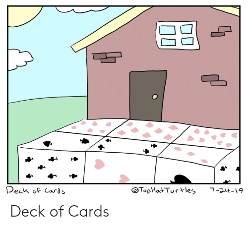 Turtles, Tophat, and Deck: Peck of Cards  TopHat Turtles  7-a4-19 Deck of Cards