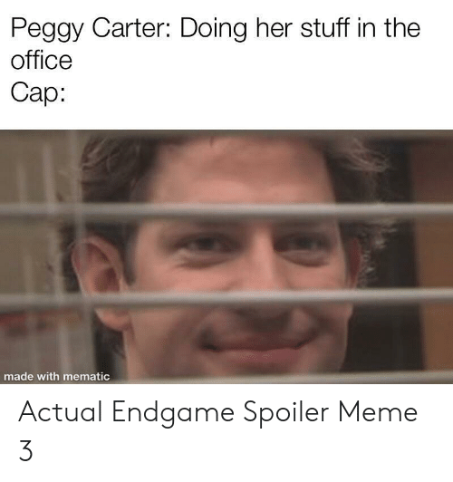 spoiler: Peggy Carter: Doing her stuff in the  office  Сар:  made with mematic Actual Endgame Spoiler Meme 3