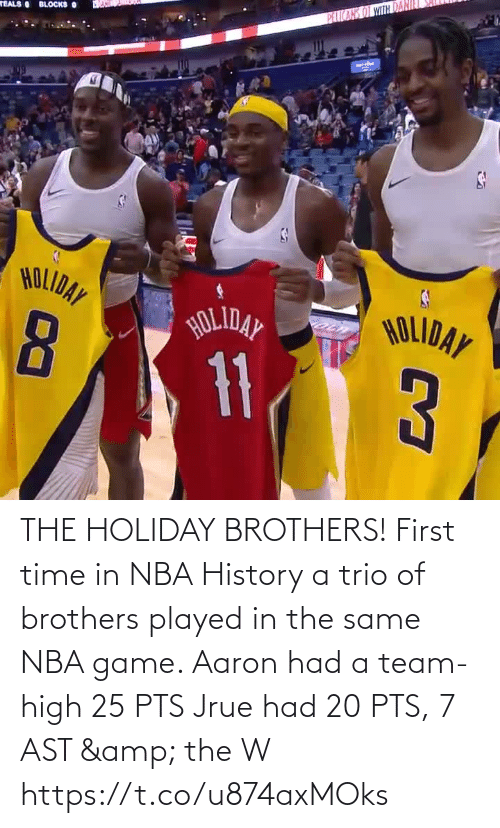 holiday: PEICARS OT WITH DAN  TEALS BLOCKS O  HOLIDAY  HOLIDAY  HOLIDAY  11 THE HOLIDAY BROTHERS! First time in NBA History a trio of brothers played in the same NBA game.   Aaron had a team-high 25 PTS Jrue had 20 PTS, 7 AST & the W  https://t.co/u874axMOks