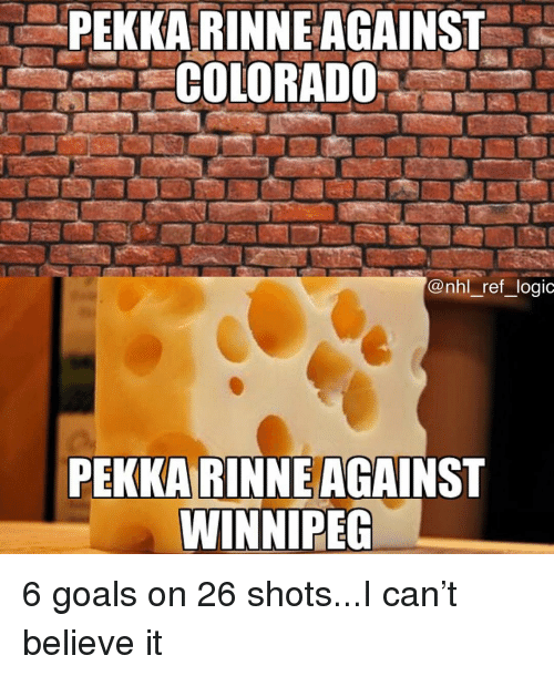 Goals, Logic, and Memes: PEKKA RINNE AGAINST  COLORADO  @nhl ref logic  PEKKA RINNE AGAINST  WINNIPEG 6 goals on 26 shots...I can't believe it