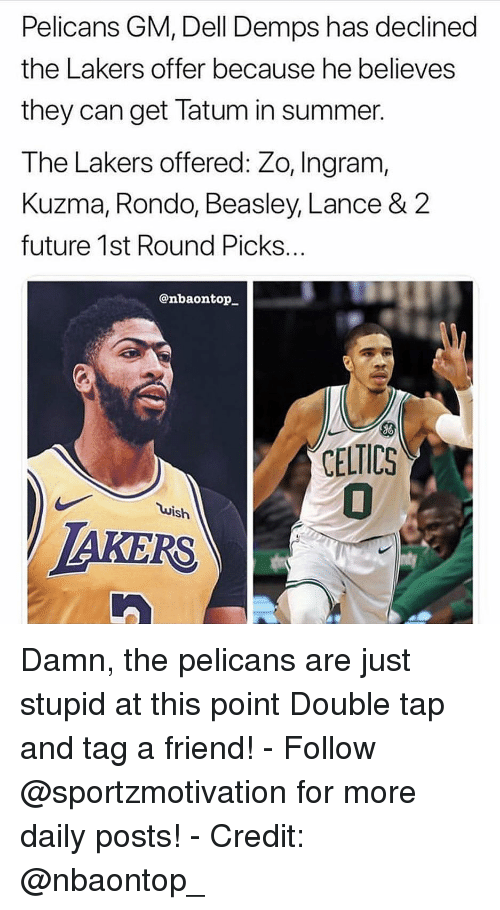 ingram: Pelicans GM, Dell Demps has declined  the Lakers offer because he believes  they can get latum in summer.  The Lakers offered: Zo, Ingram,  Kuzma, Rondo, Beasley, Lance & 2  future 1st Round Picks..  @nbaontop  ELTICS  uish  AKERS Damn, the pelicans are just stupid at this point Double tap and tag a friend! - Follow @sportzmotivation for more daily posts! - Credit: @nbaontop_