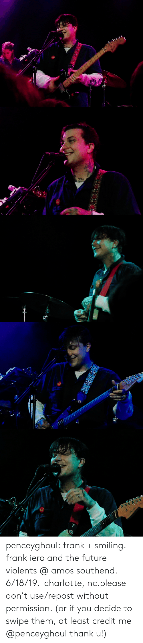 Please Don: PENCEYGHO   DAE  PENCEYHOUL   PENCEYGH oUI   GHOUL   ENCEYGHOUt  F penceyghoul:  frank + smiling.  frank iero and the future violents @ amos southend.  6/18/19.  charlotte, nc.please don't use/repost without permission. (or if you decide to swipe them, at least credit me @penceyghoul​ thank u!)