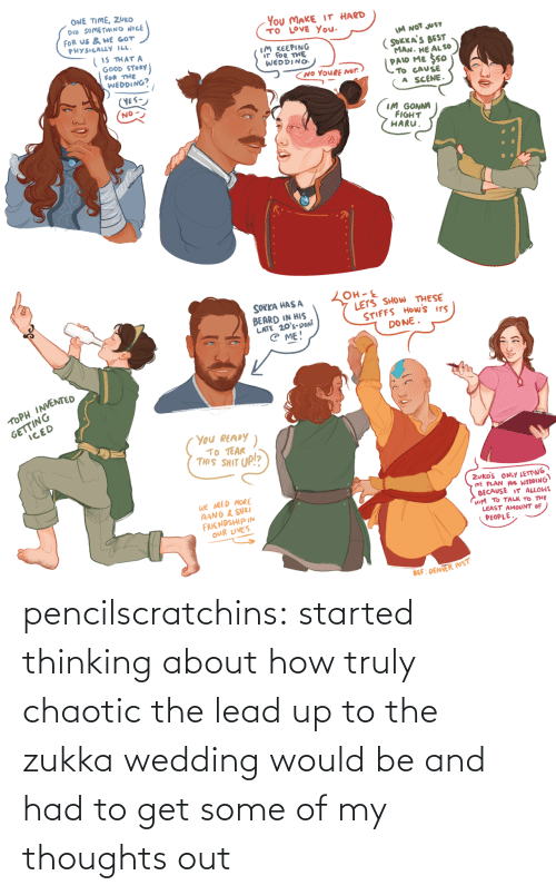 Thinking About: pencilscratchins: started thinking about how truly chaotic the lead up to the zukka wedding would be and had to get some of my thoughts out