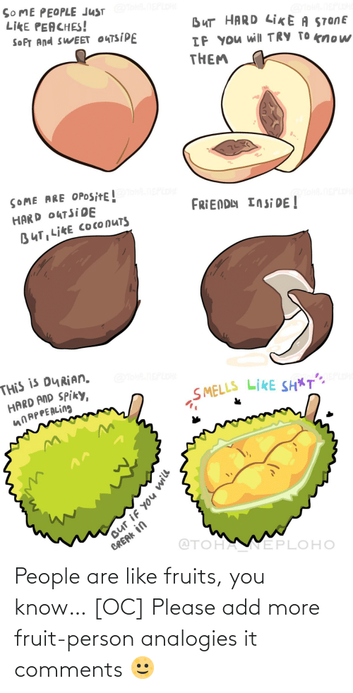know: People are like fruits, you know… [OC] Please add more fruit-person analogies it comments 🌝