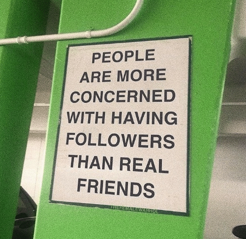 Real Friends: PEOPLE  ARE MORE  CONCERNED  WITH HAVING  FOLLOWERS  THAN REAL  FRIENDS