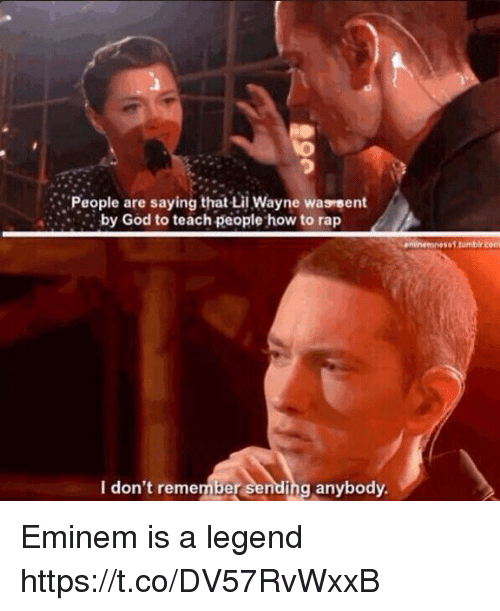 Eminem, Funny, and God: People are saying that Lil Wayne waseent  by God to teach people how to rap  eminemnesst.tumblr.com  I don't remem  ber sending anybody. Eminem is a legend https://t.co/DV57RvWxxB