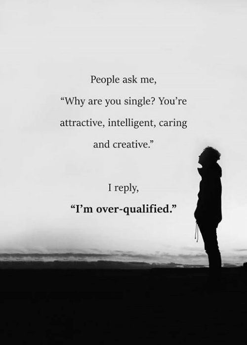 """Are You Single: People ask me,  """"Why are you single? You're  attractive, intelligent, caring  and creative.""""  I reply,  """"I'm over-qualified."""""""