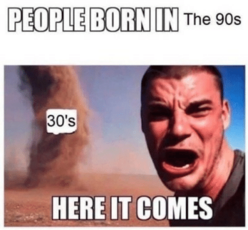 90's, Born, and People: PEOPLE BORN INThe 90s  30's  HERE IT COMES