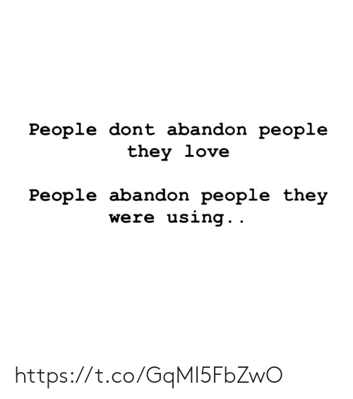 Love, Memes, and 🤖: People dont abandon people  they love  People abandon people they  were using. . https://t.co/GqMI5FbZwO