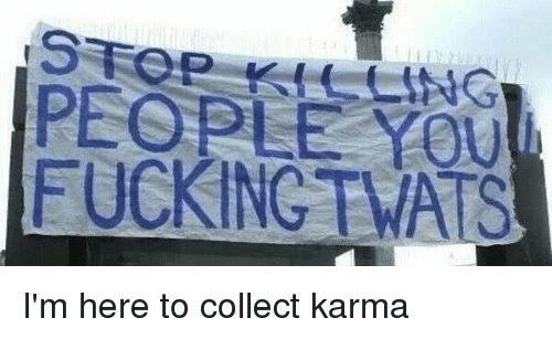 Fucking, Fuck, and Collective: PEOPLE  FUCKING MATS I'm here to collect karma