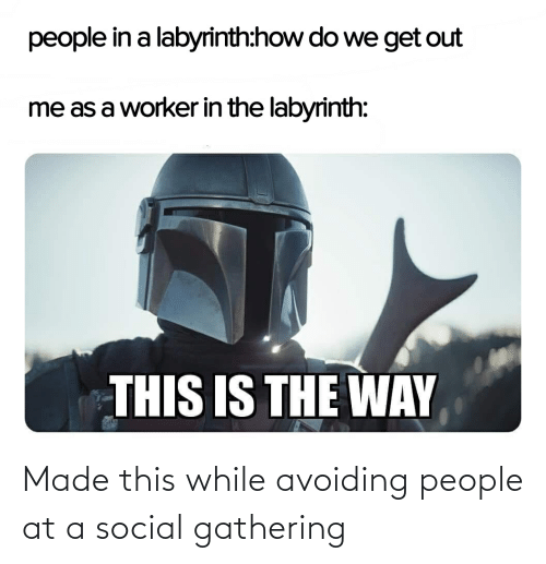 Labyrinth: people in a labyrinth:how do we get out  me as a worker in the labyrinth:  THIS IS THE WAY Made this while avoiding people at a social gathering